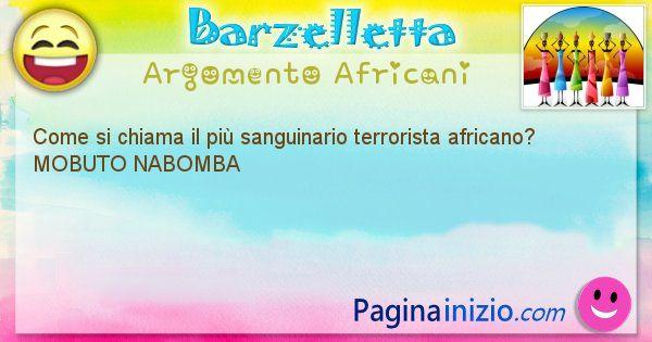 Come si chiama argomento Africani: Come si chiama il più sanguinario terrorista ... (id=515)