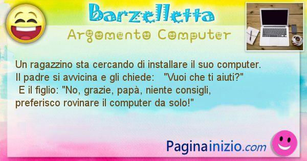 Barzelletta argomento Computer: Un ragazzino sta cercando di installare il suo computer. ... (id=1159)