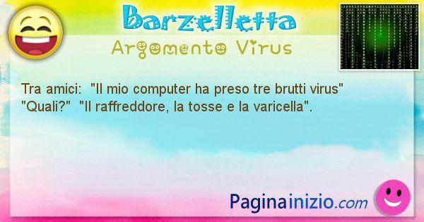 Barzelletta argomento Virus: Tra amici:  Il mio computer ha preso tre brutti ... (id=1161)