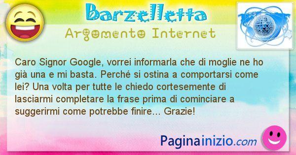Barzelletta argomento Internet: Caro Signor Google, vorrei informarla che di moglie ... (id=1166)
