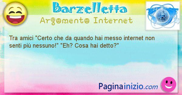 Barzelletta argomento Internet: Tra amici Certo che da quando hai messo internet non ... (id=1168)