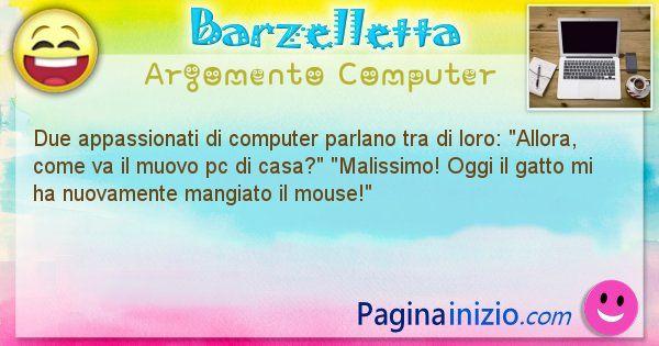 Barzelletta argomento Computer: Due appassionati di computer parlano tra di loro: ... (id=1173)
