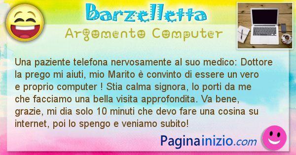 Barzelletta argomento Computer: Una paziente telefona nervosamente al suo medico: Dottore ... (id=1176)