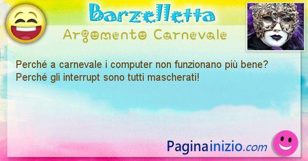 Barzelletta argomento Carnevale: Perché a carnevale i computer non funzionano più bene? ... (id=1214)