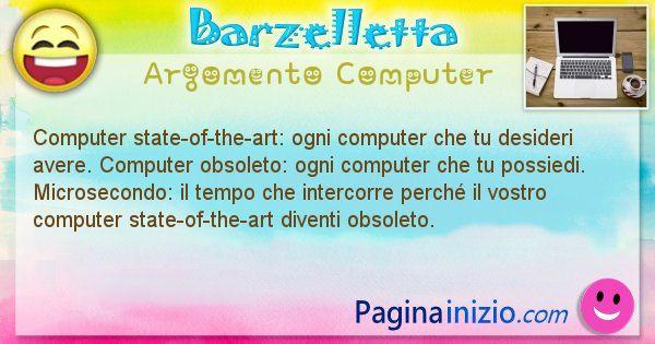 Barzelletta argomento Computer: Computer state-of-the-art: ogni computer che tu desideri ... (id=1217)