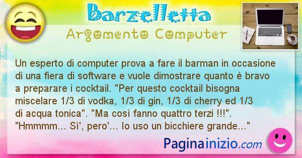 Barzelletta argomento Computer: Un esperto di computer prova a fare il barman in ... (id=1221)