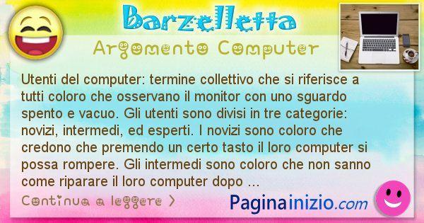 Barzelletta argomento Computer: Utenti del computer: termine collettivo che si riferisce ... (id=1224)
