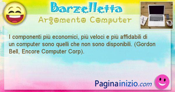 Barzelletta argomento Computer: I componenti più economici, più veloci e più affidabili ... (id=1241)