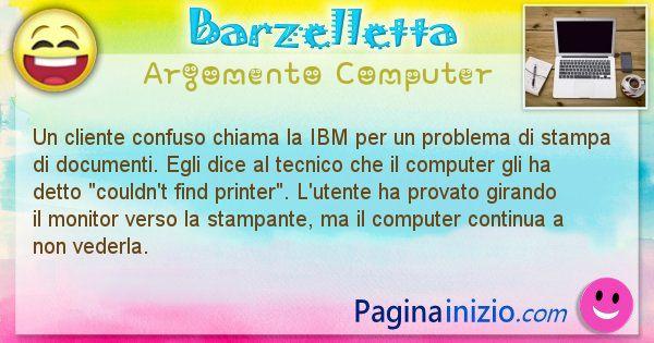 Barzelletta argomento Computer: Un cliente confuso chiama la IBM per un problema di ... (id=1246)