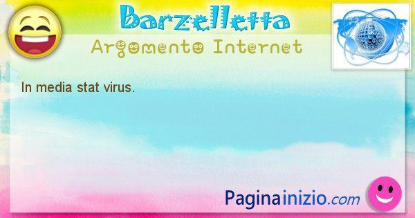 Barzelletta argomento Internet: In media stat virus. (id=1255)