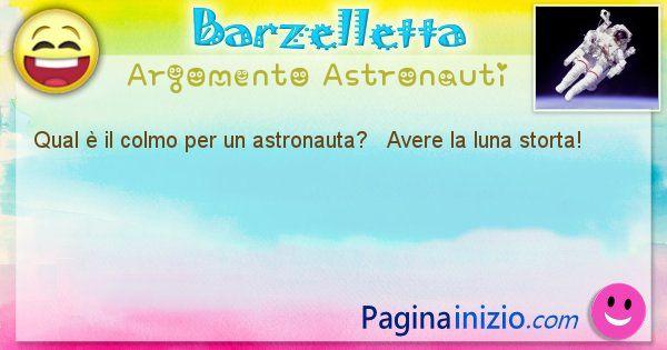 Barzelletta argomento Astronauti: Qual è il colmo per un astronauta?   Avere la luna ... (id=1266)