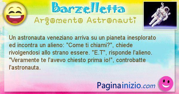 Barzelletta argomento Astronauti: Un astronauta veneziano arriva su un pianeta inesplorato ... (id=1269)