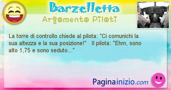 """Barzelletta argomento Piloti: La torre di controllo chiede al pilota: """"Ci comunichi la ... (id=1270)"""
