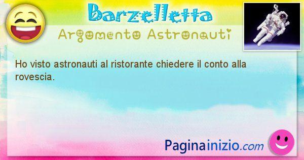 Barzelletta argomento Astronauti: Ho visto astronauti al ristorante chiedere il conto alla ... (id=1288)