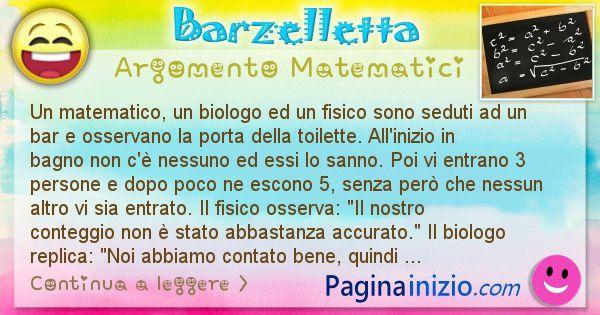 Barzelletta argomento Matematici: Un matematico, un biologo ed un fisico sono seduti ad un ... (id=2301)