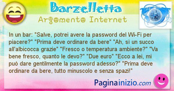 Barzelletta argomento Internet: In un bar: Salve, potrei avere la password del Wi-Fi per ... (id=2927)
