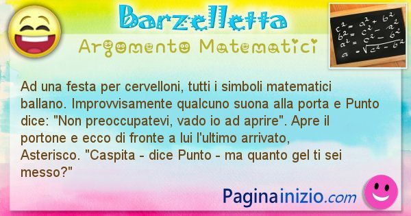 Barzelletta argomento Matematici: Ad una festa per cervelloni, tutti i simboli matematici ... (id=803)