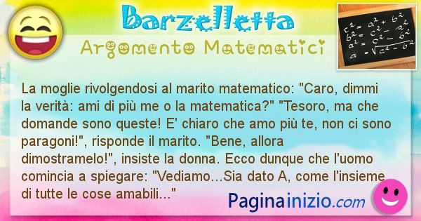 Barzelletta argomento Matematici: La moglie rivolgendosi al marito matematico: Caro, dimmi ... (id=805)