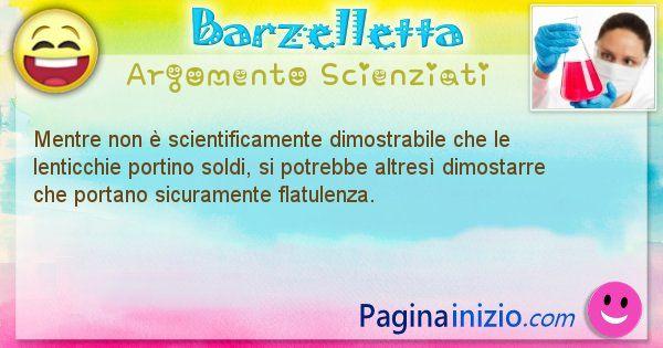 Barzelletta argomento Scienziati: Mentre non è scientificamente dimostrabile che le ... (id=808)