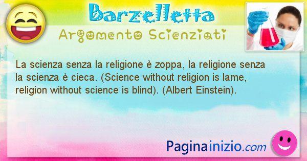 Barzelletta argomento Scienziati: La scienza senza la religione è zoppa, la religione senza ... (id=843)