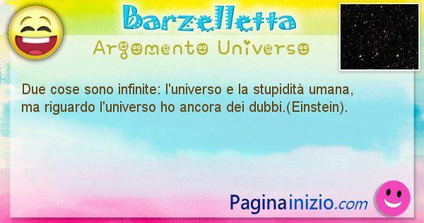 Barzelletta argomento Universo: Due cose sono infinite: l'universo e la stupidità umana, ... (id=1293)