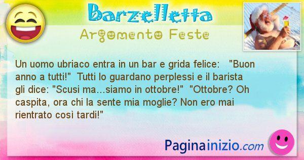 Barzelletta argomento Feste: Un uomo ubriaco entra in un bar e grida felice:   ... (id=2234)