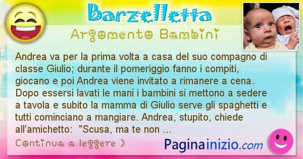 Barzelletta argomento Bambini: Andrea va per la prima volta a casa del suo compagno di ... (id=2453)