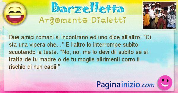 Barzelletta argomento Dialetti: Due amici romani si incontrano ed uno dice all'altro: Ci ... (id=2577)