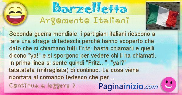 Barzelletta argomento Italiani: Seconda guerra mondiale, i partigiani italiani riescono a ... (id=2625)