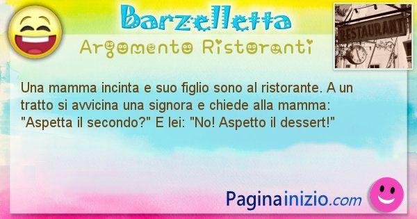 Barzelletta argomento Ristoranti: Una mamma incinta e suo figlio sono al ristorante. A un ... (id=2698)