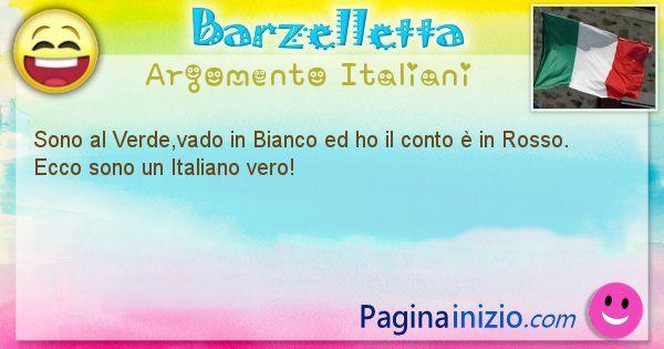 Barzelletta argomento Italiani: Sono al Verde,vado in Bianco ed ho il conto è in ... (id=2704)