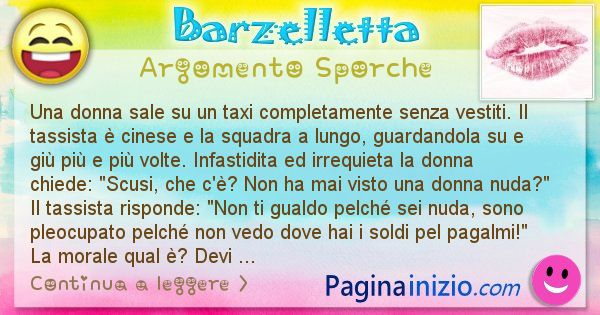 Barzelletta argomento Sporche: Una donna sale su un taxi completamente senza vestiti. Il ... (id=2940)