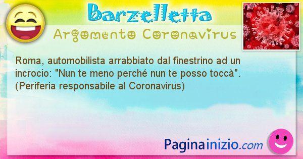Barzelletta argomento Coronavirus: Roma, automobilista arrabbiato dal finestrino ad un ... (id=2984)