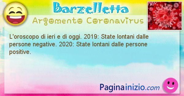 Barzelletta argomento Coronavirus: L'oroscopo di ieri e di oggi. 2019: State lontani ... (id=3005)