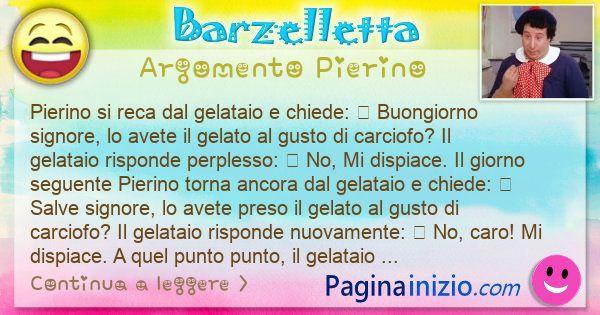 Barzelletta argomento Pierino: Pierino si reca dal gelataio e chiede: – Buongiorno ... (id=3034)