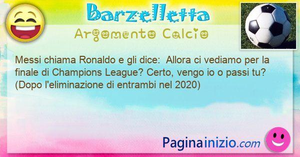 Barzelletta argomento Calcio: Messi chiama Ronaldo e gli dice:  Allora ci vediamo ... (id=3040)