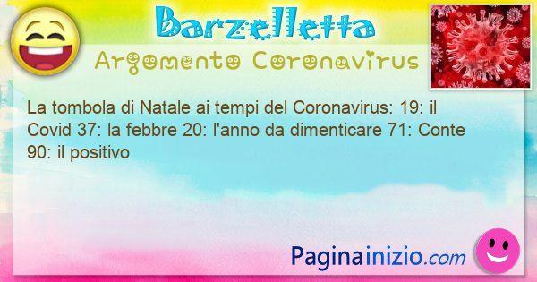 Barzelletta argomento Coronavirus: La tombola di Natale ai tempi del Coronavirus: 19: il ... (id=3071)