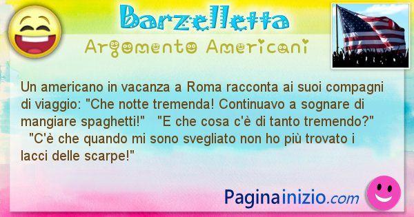 Barzelletta argomento Americani: Un americano in vacanza a Roma racconta ai suoi compagni ... (id=630)