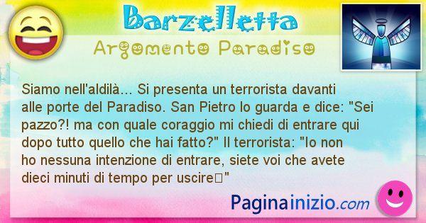 Barzelletta argomento Paradiso: Siamo nell'aldilà... Si presenta un terrorista davanti ... (id=649)