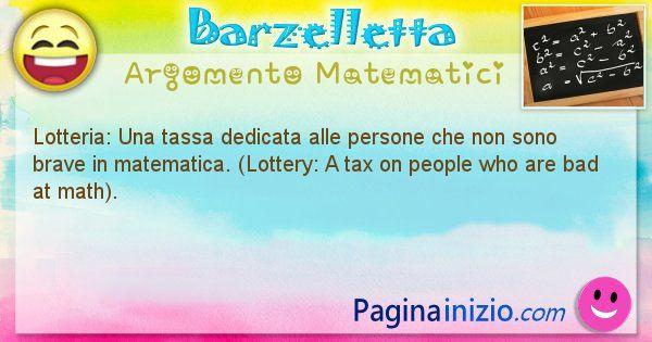 Barzelletta argomento Matematici: Lotteria: Una tassa dedicata alle persone che non sono ... (id=845)