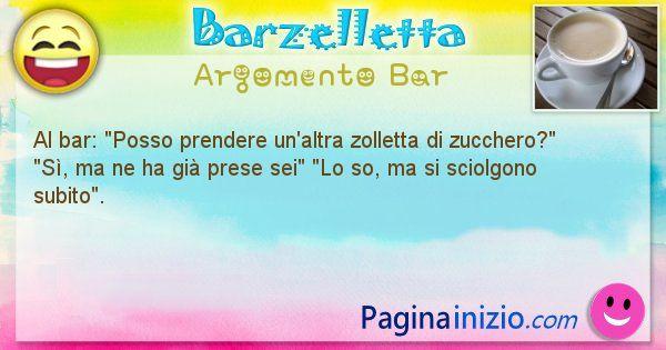 Barzelletta argomento Bar: Al bar: Posso prendere un'altra zolletta di ... (id=974)